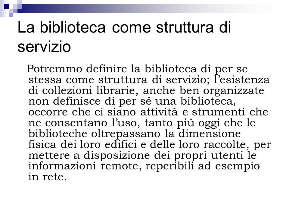 Vincoli amministrativi Le biblioteche in Italia sono ancorate al concetto di bene culturale, il che comporta che le relative raccolte siano assimilabili ai beni patrimoniali, da tutelare e da conservare.