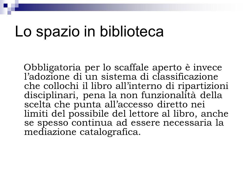 Lo spazio in biblioteca Obbligatoria per lo scaffale aperto è invece ladozione di un sistema di classificazione che collochi il libro allinterno di ri