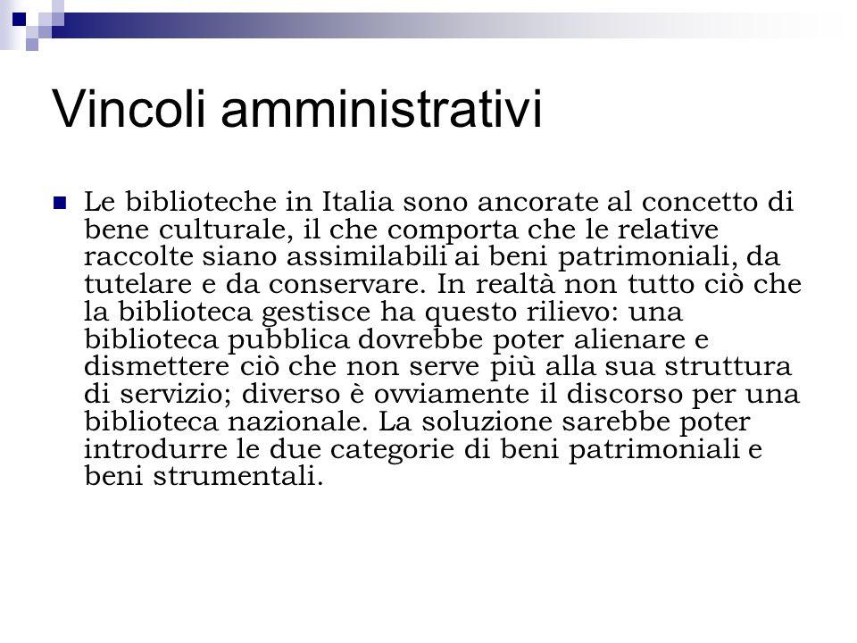 Vincoli amministrativi Le biblioteche in Italia sono ancorate al concetto di bene culturale, il che comporta che le relative raccolte siano assimilabi