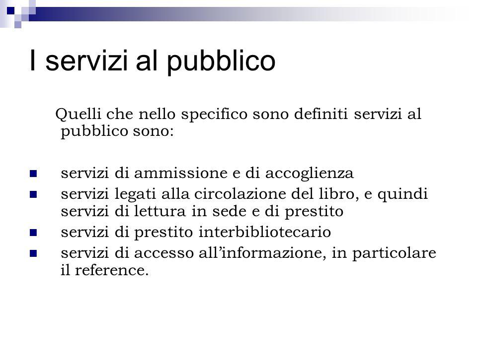 I servizi al pubblico Quelli che nello specifico sono definiti servizi al pubblico sono: servizi di ammissione e di accoglienza servizi legati alla ci