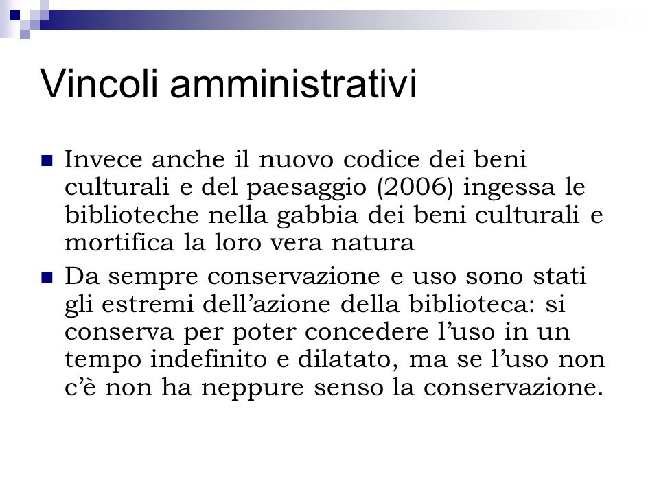 Vincoli amministrativi Invece anche il nuovo codice dei beni culturali e del paesaggio (2006) ingessa le biblioteche nella gabbia dei beni culturali e