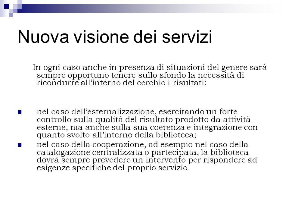 Nuova visione dei servizi In ogni caso anche in presenza di situazioni del genere sarà sempre opportuno tenere sullo sfondo la necessità di ricondurre