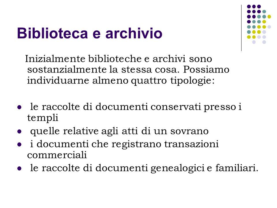 Biblioteca e archivio Inizialmente biblioteche e archivi sono sostanzialmente la stessa cosa. Possiamo individuarne almeno quattro tipologie: le racco