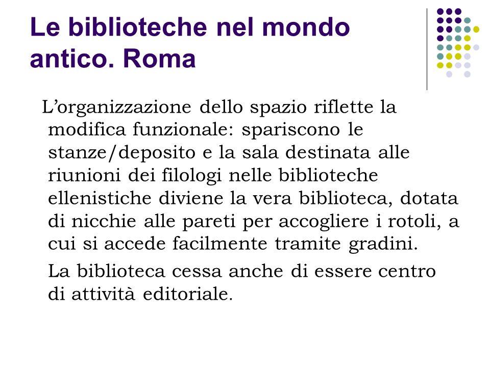 Le biblioteche nel mondo antico. Roma Lorganizzazione dello spazio riflette la modifica funzionale: spariscono le stanze/deposito e la sala destinata