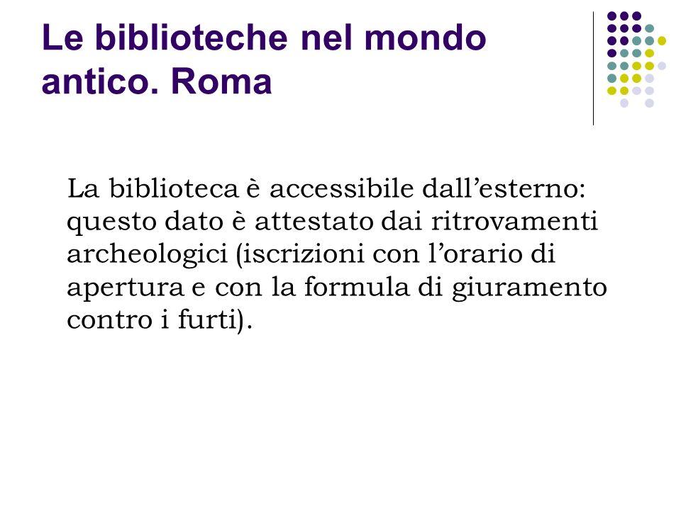 Le biblioteche nel mondo antico. Roma La biblioteca è accessibile dallesterno: questo dato è attestato dai ritrovamenti archeologici (iscrizioni con l