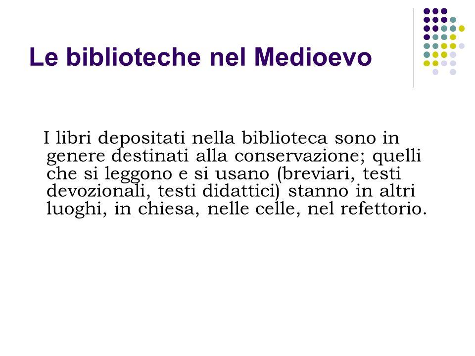 Le biblioteche nel Medioevo I libri depositati nella biblioteca sono in genere destinati alla conservazione; quelli che si leggono e si usano (breviar