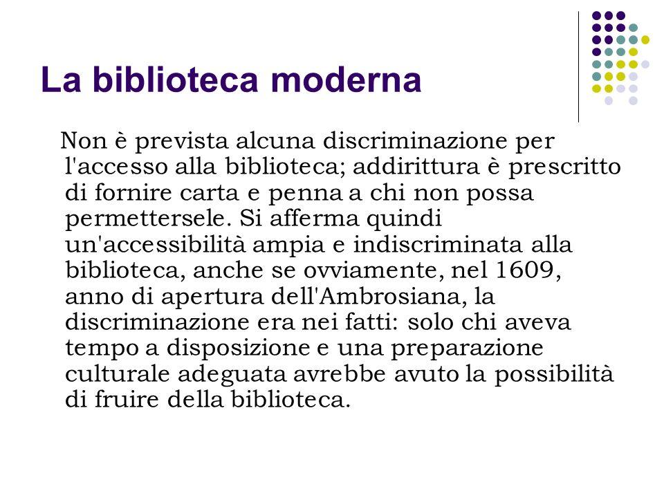 La biblioteca moderna Non è prevista alcuna discriminazione per l'accesso alla biblioteca; addirittura è prescritto di fornire carta e penna a chi non