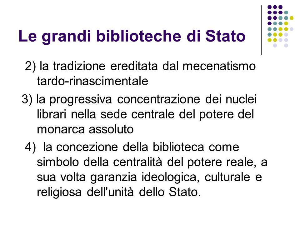 Le grandi biblioteche di Stato 2) la tradizione ereditata dal mecenatismo tardo-rinascimentale 3) la progressiva concentrazione dei nuclei librari nel
