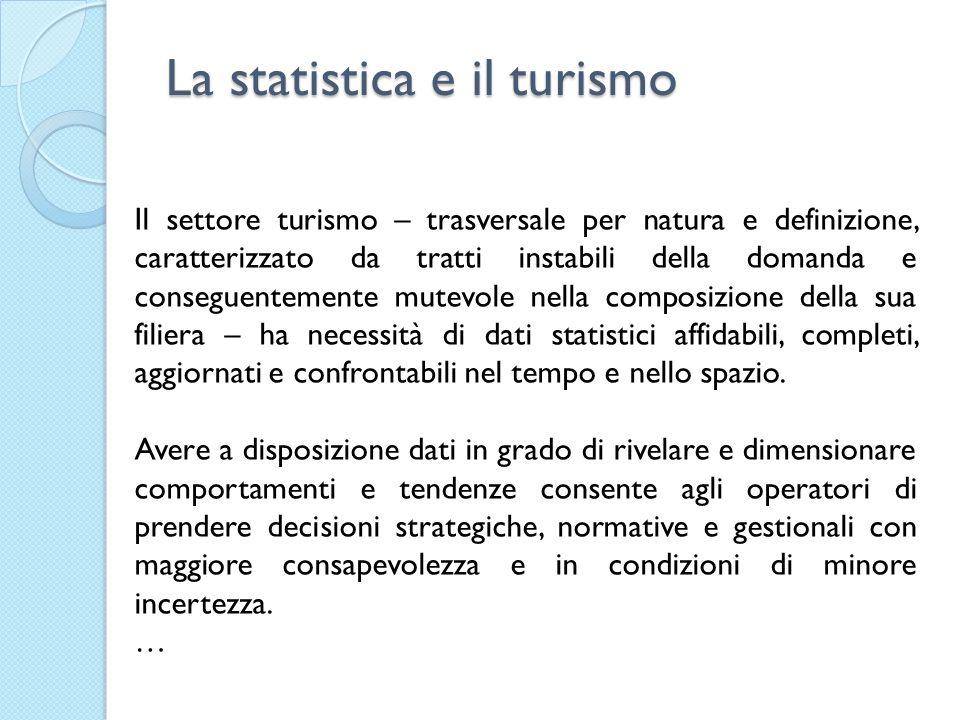 La statistica e il turismo Il settore turismo – trasversale per natura e definizione, caratterizzato da tratti instabili della domanda e conseguenteme