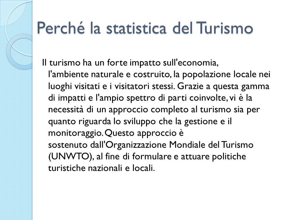 Perché la statistica del Turismo Il turismo ha un forte impatto sull'economia, l'ambiente naturale e costruito, la popolazione locale nei luoghi visit