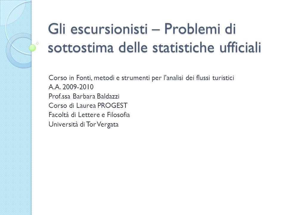 Gli escursionisti – Problemi di sottostima delle statistiche ufficiali Corso in Fonti, metodi e strumenti per lanalisi dei flussi turistici A.A.