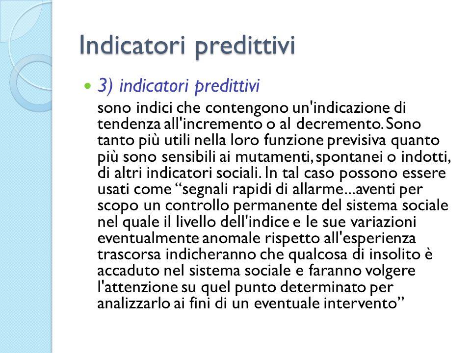 Indicatori predittivi 3) indicatori predittivi sono indici che contengono un'indicazione di tendenza all'incremento o al decremento. Sono tanto più ut