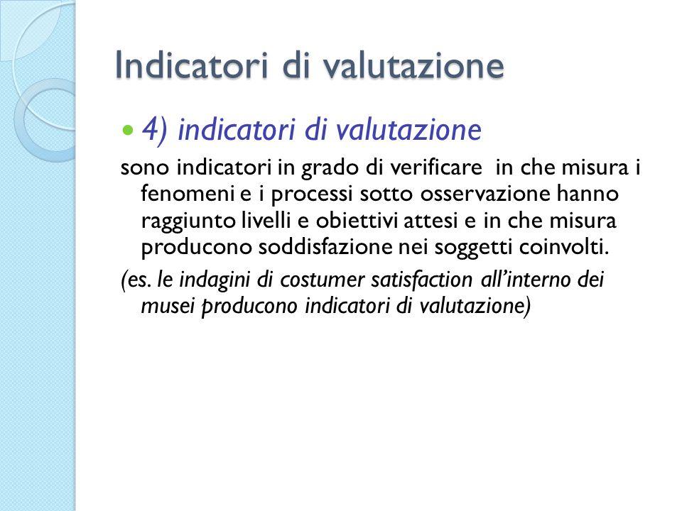 Indicatori di valutazione 4) indicatori di valutazione sono indicatori in grado di verificare in che misura i fenomeni e i processi sotto osservazione