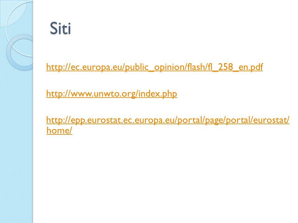 Siti http://ec.europa.eu/public_opinion/flash/fl_258_en.pdf http://www.unwto.org/index.php http://epp.eurostat.ec.europa.eu/portal/page/portal/eurosta