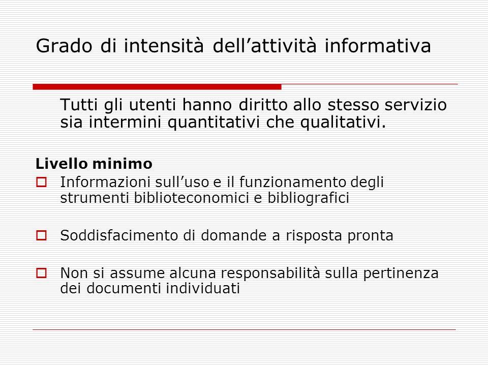 Grado di intensità dellattività informativa Tutti gli utenti hanno diritto allo stesso servizio sia intermini quantitativi che qualitativi. Livello mi