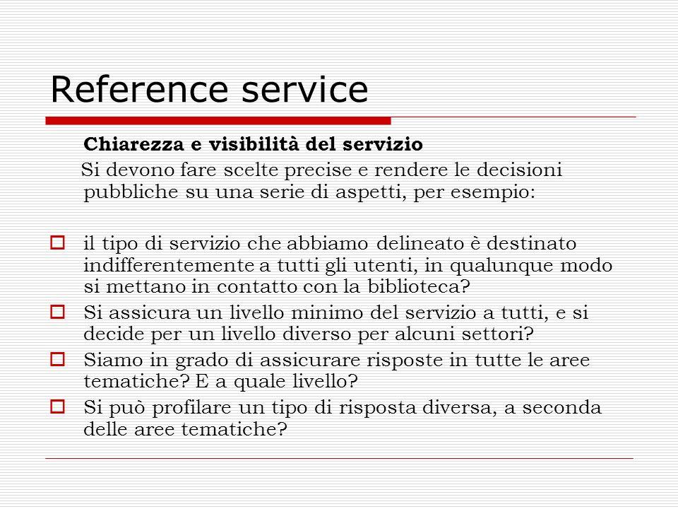 Reference service Chiarezza e visibilità del servizio Si devono fare scelte precise e rendere le decisioni pubbliche su una serie di aspetti, per esem
