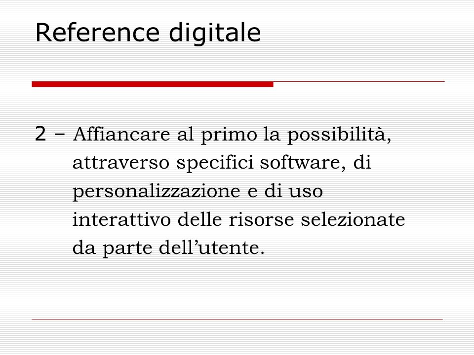 Reference digitale 2 – Affiancare al primo la possibilità, attraverso specifici software, di personalizzazione e di uso interattivo delle risorse sele