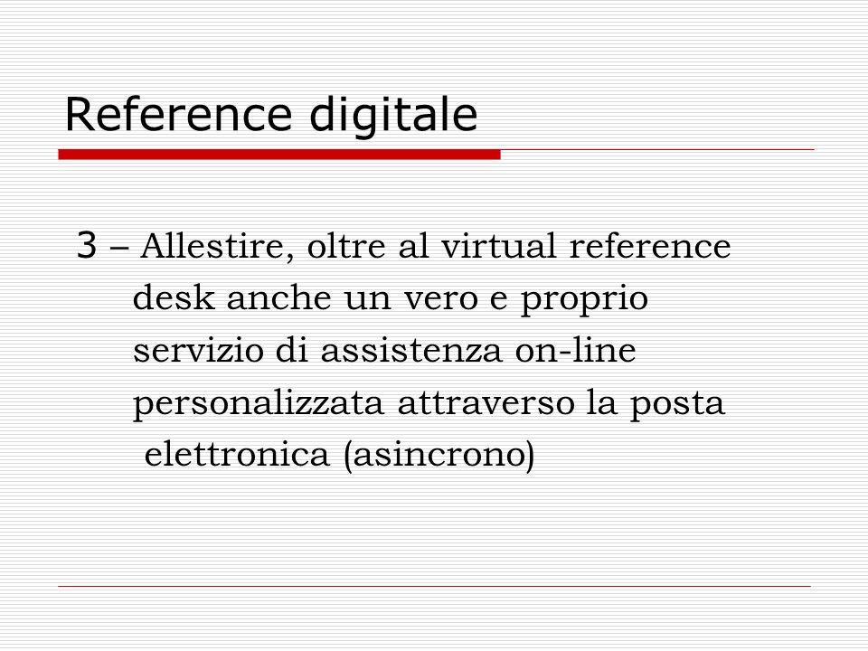 Reference digitale 3 – Allestire, oltre al virtual reference desk anche un vero e proprio servizio di assistenza on-line personalizzata attraverso la