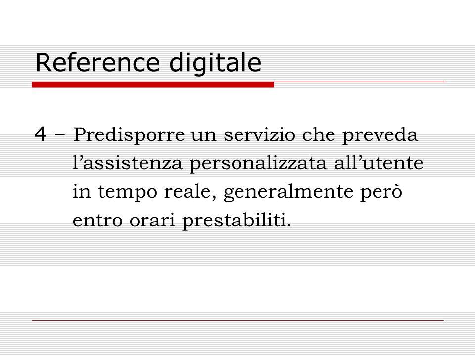 Reference digitale 4 – Predisporre un servizio che preveda lassistenza personalizzata allutente in tempo reale, generalmente però entro orari prestabi