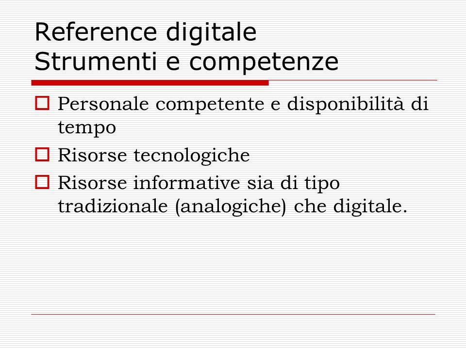 Reference digitale Strumenti e competenze Personale competente e disponibilità di tempo Risorse tecnologiche Risorse informative sia di tipo tradizion