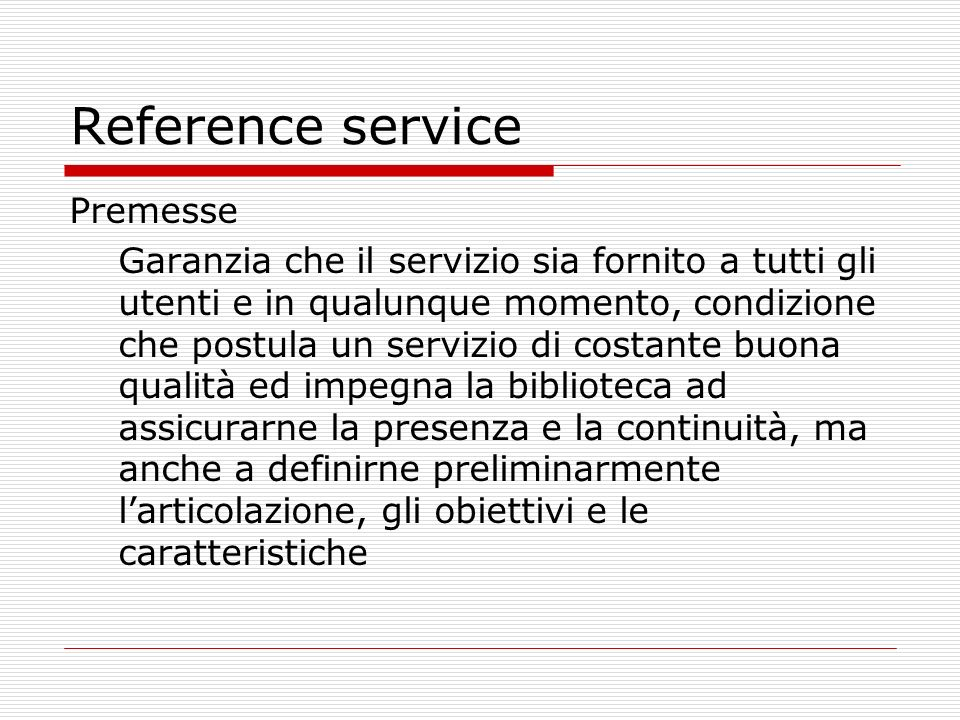Reference service Premesse Garanzia che il servizio sia fornito a tutti gli utenti e in qualunque momento, condizione che postula un servizio di costa