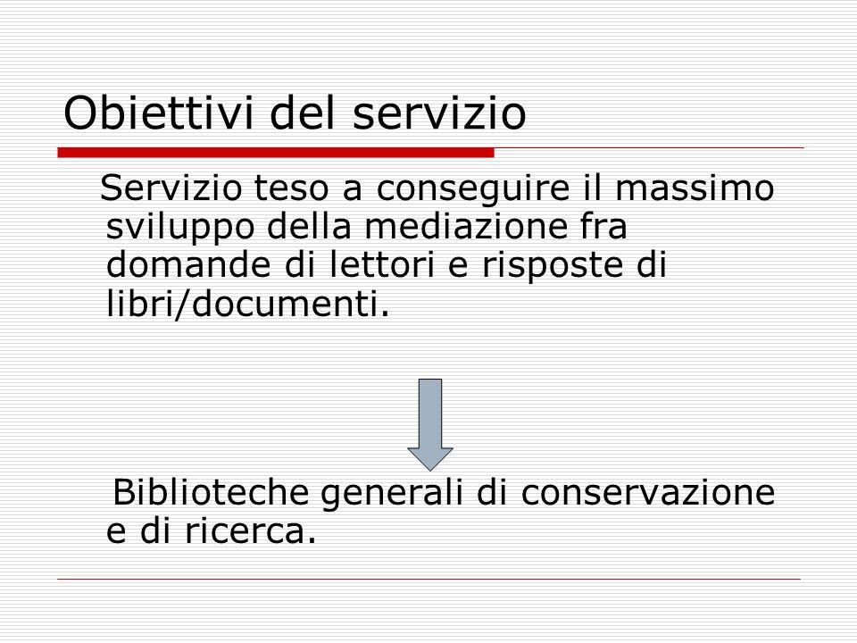 Obiettivi del servizio Servizio teso a realizzare una funzione ampiamente e indiscriminatamente informativa della biblioteca.