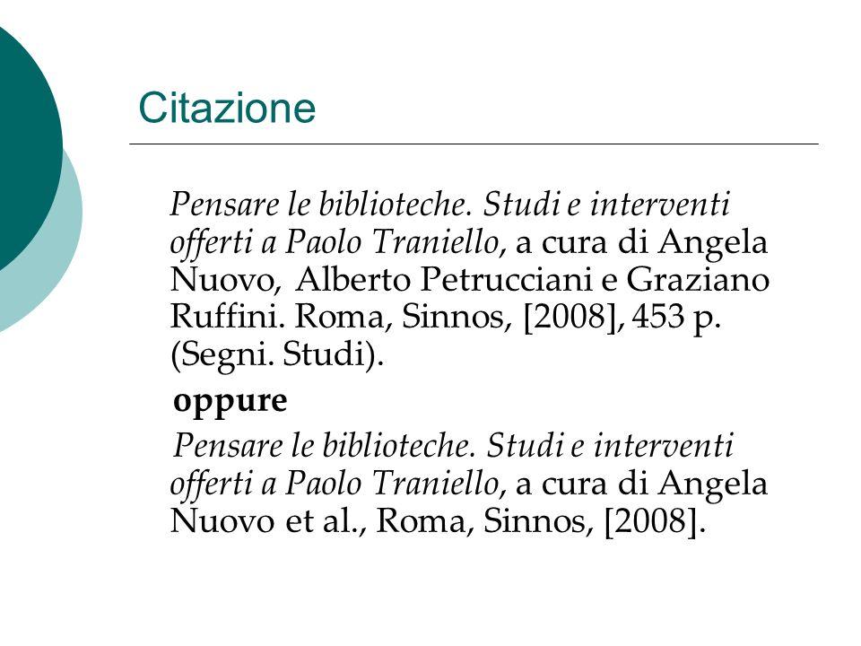 Citazione Pensare le biblioteche. Studi e interventi offerti a Paolo Traniello, a cura di Angela Nuovo, Alberto Petrucciani e Graziano Ruffini. Roma,