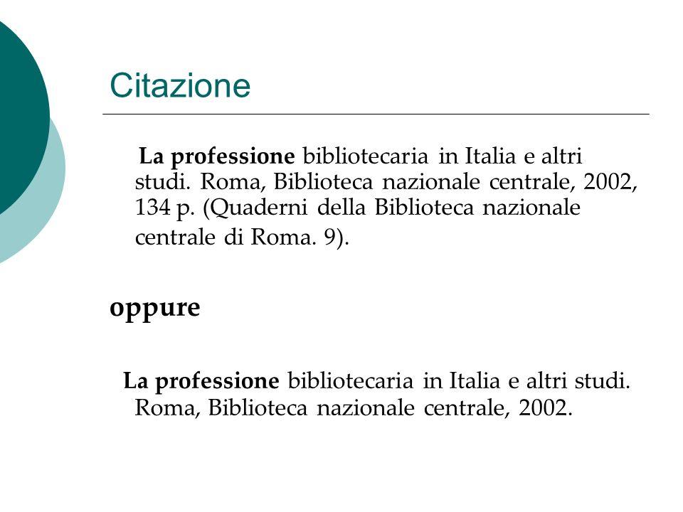 Citazione La professione bibliotecaria in Italia e altri studi. Roma, Biblioteca nazionale centrale, 2002, 134 p. (Quaderni della Biblioteca nazionale