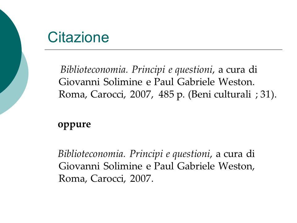 Citazione Biblioteconomia. Principi e questioni, a cura di Giovanni Solimine e Paul Gabriele Weston. Roma, Carocci, 2007, 485 p. (Beni culturali ; 31)