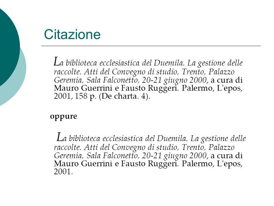 Citazione L a biblioteca ecclesiastica del Duemila. La gestione delle raccolte. Atti del Convegno di studio, Trento, Palazzo Geremia, Sala Falconetto,