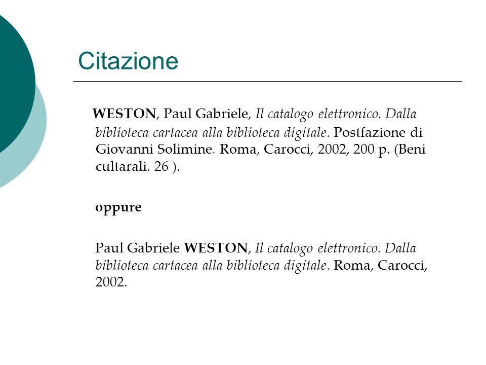 Citazione WESTON, Paul Gabriele, Il catalogo elettronico. Dalla biblioteca cartacea alla biblioteca digitale. Postfazione di Giovanni Solimine. Roma,