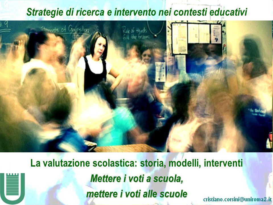 Strategie di ricerca e intervento nei contesti educativi La valutazione scolastica: storia, modelli, interventi Mettere i voti a scuola, mettere i vot