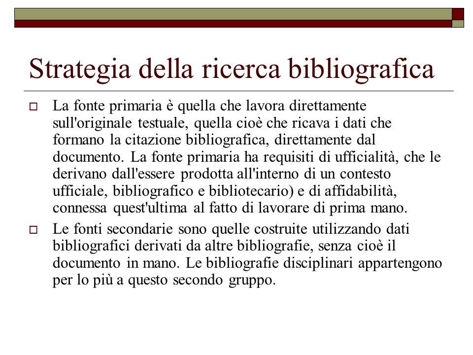 Strategia della ricerca bibliografica La fonte primaria è quella che lavora direttamente sull'originale testuale, quella cioè che ricava i dati che fo