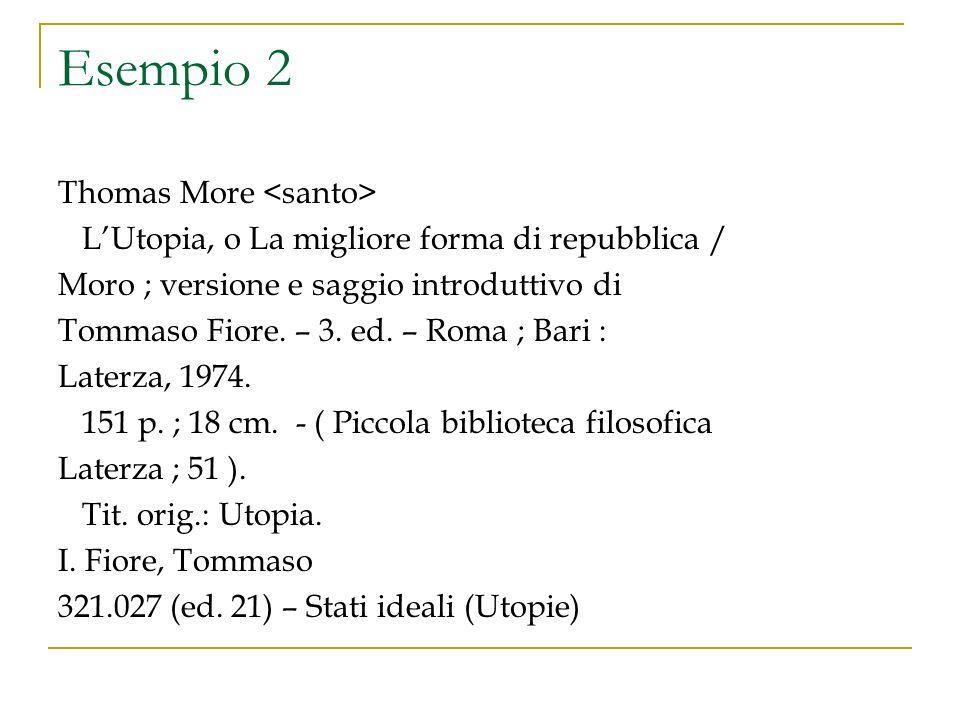 Esempio 2 Thomas More LUtopia, o La migliore forma di repubblica / Moro ; versione e saggio introduttivo di Tommaso Fiore. – 3. ed. – Roma ; Bari : La