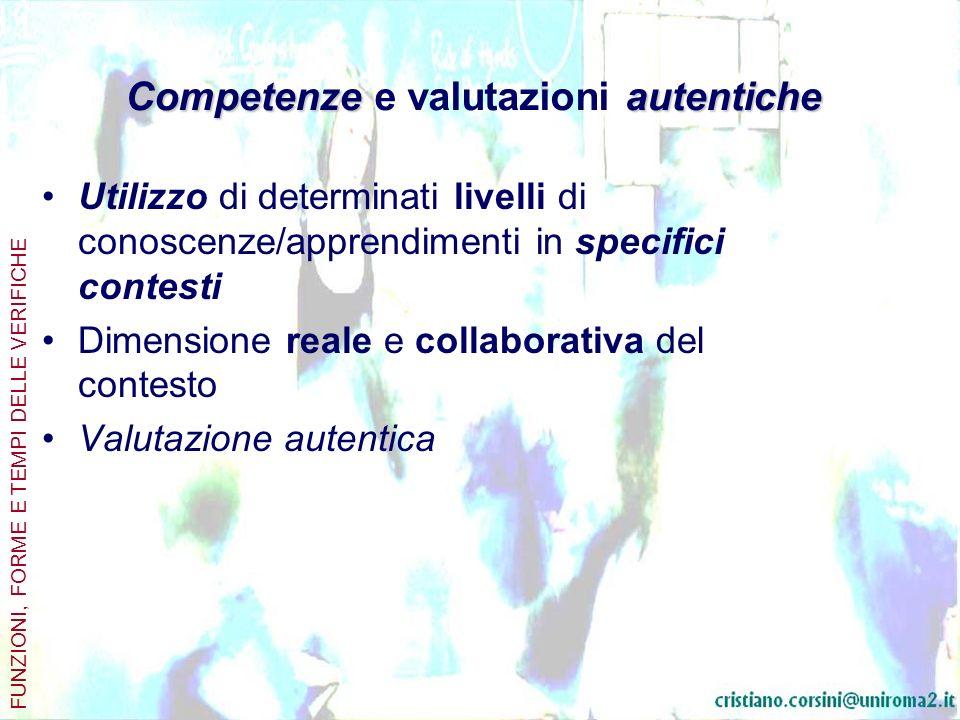 Competenzeautentiche Competenze e valutazioni autentiche Utilizzo di determinati livelli di conoscenze/apprendimenti in specifici contesti Dimensione reale e collaborativa del contesto Valutazione autentica FUNZIONI, FORME E TEMPI DELLE VERIFICHE