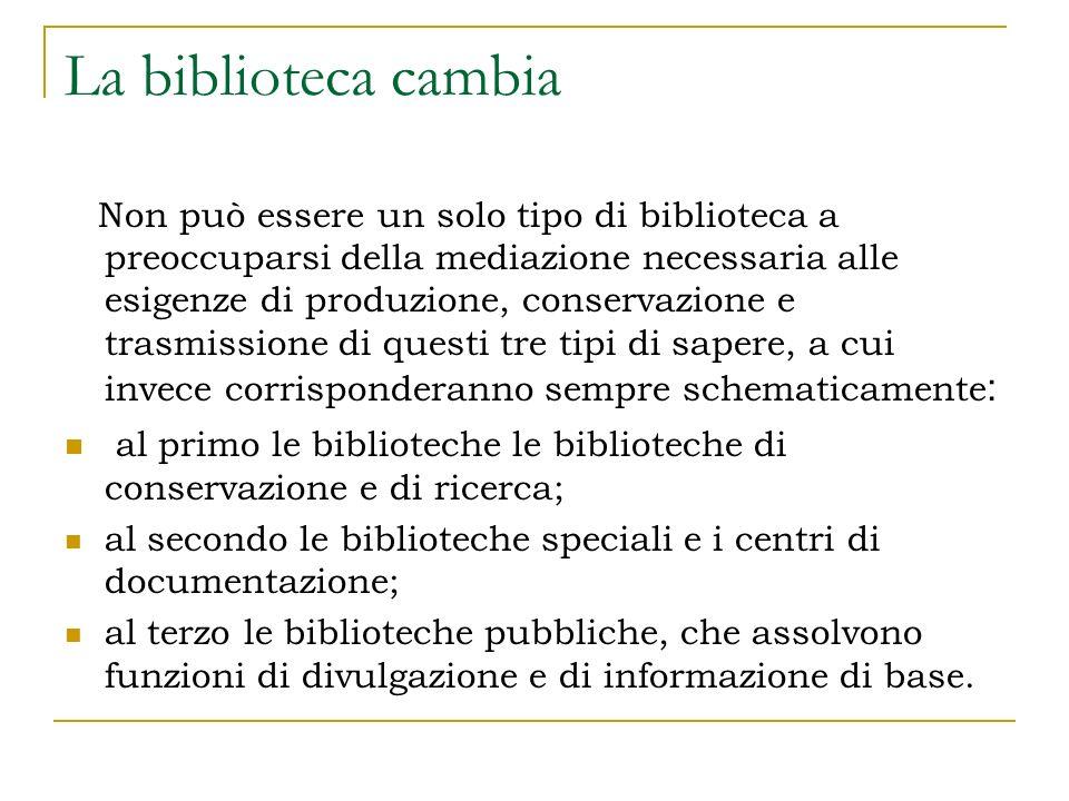 La biblioteca cambia Non può essere un solo tipo di biblioteca a preoccuparsi della mediazione necessaria alle esigenze di produzione, conservazione e