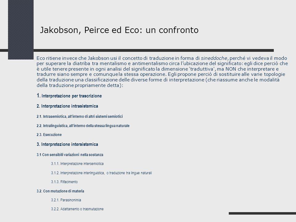 Eco ritiene invece che Jakobson usi il concetto di traduzione in forma di sineddoche, perché vi vedeva il modo per superare la diatriba tra mentalismo