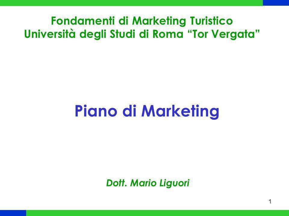 1 Piano di Marketing Fondamenti di Marketing Turistico Università degli Studi di Roma Tor Vergata Dott. Mario Liguori