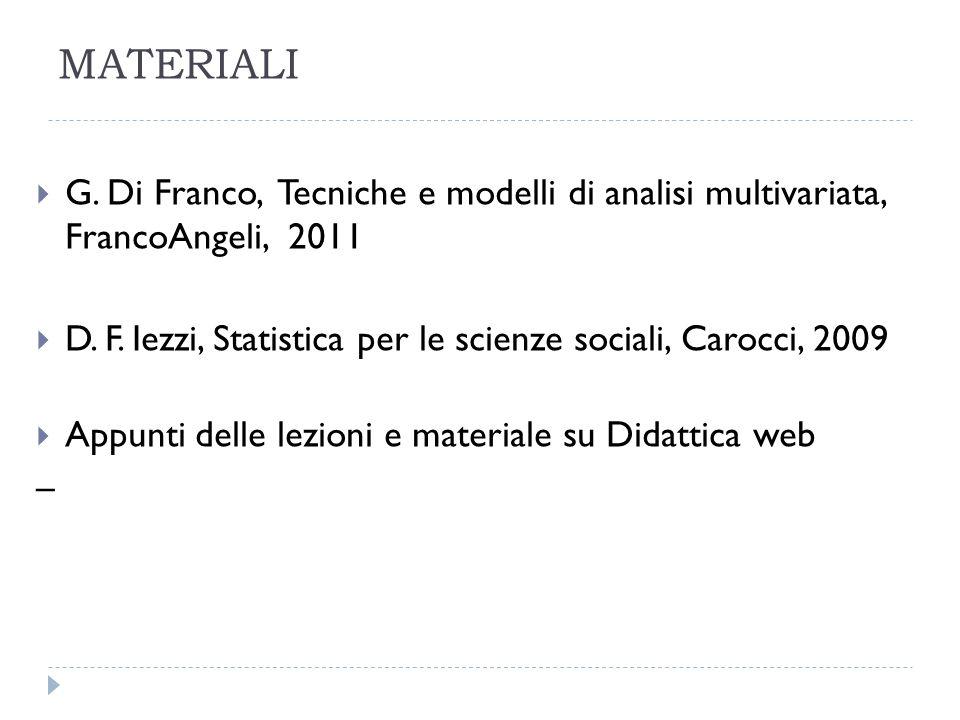 MATERIALI G.Di Franco, Tecniche e modelli di analisi multivariata, FrancoAngeli, 2011 D.