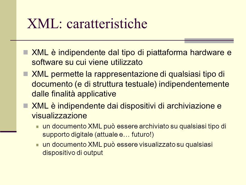 XML: documenti ben formati e validi Un documento XML può essere valido Un documento è valido se si riferisce a una DTD esplicita mediante una Doctype declaration ne soddisfa i vincoli sintattici (nome, sequenza occorrenze ed attributi degli elementi) Il controllo di validità viene effettuato da un apposito programma detto parser La parte del documento XML allinterno del nodo radice viene definita document instance