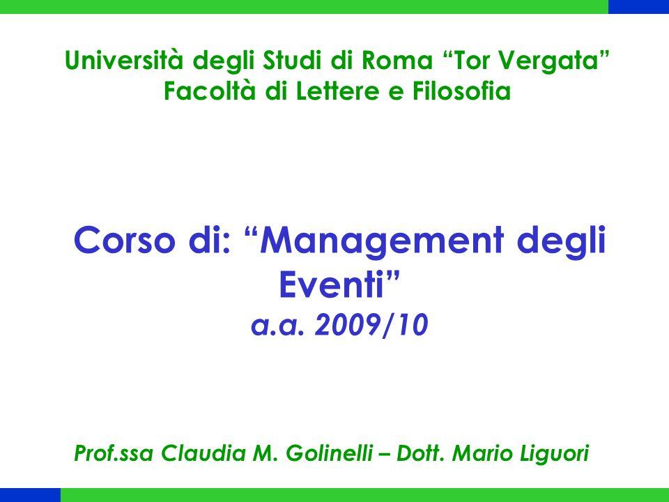 Corso di: Management degli Eventi a.a. 2009/10 Università degli Studi di Roma Tor Vergata Facoltà di Lettere e Filosofia Prof.ssa Claudia M. Golinelli