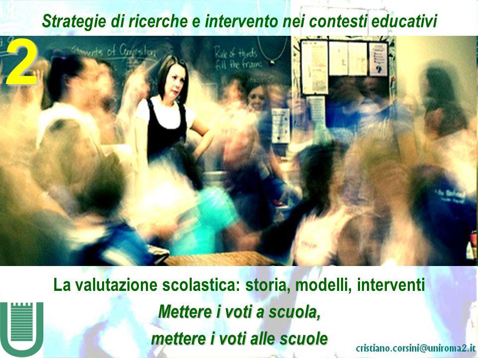 Strategie di ricerche e intervento nei contesti educativi La valutazione scolastica: storia, modelli, interventi Mettere i voti a scuola, mettere i voti alle scuole 2