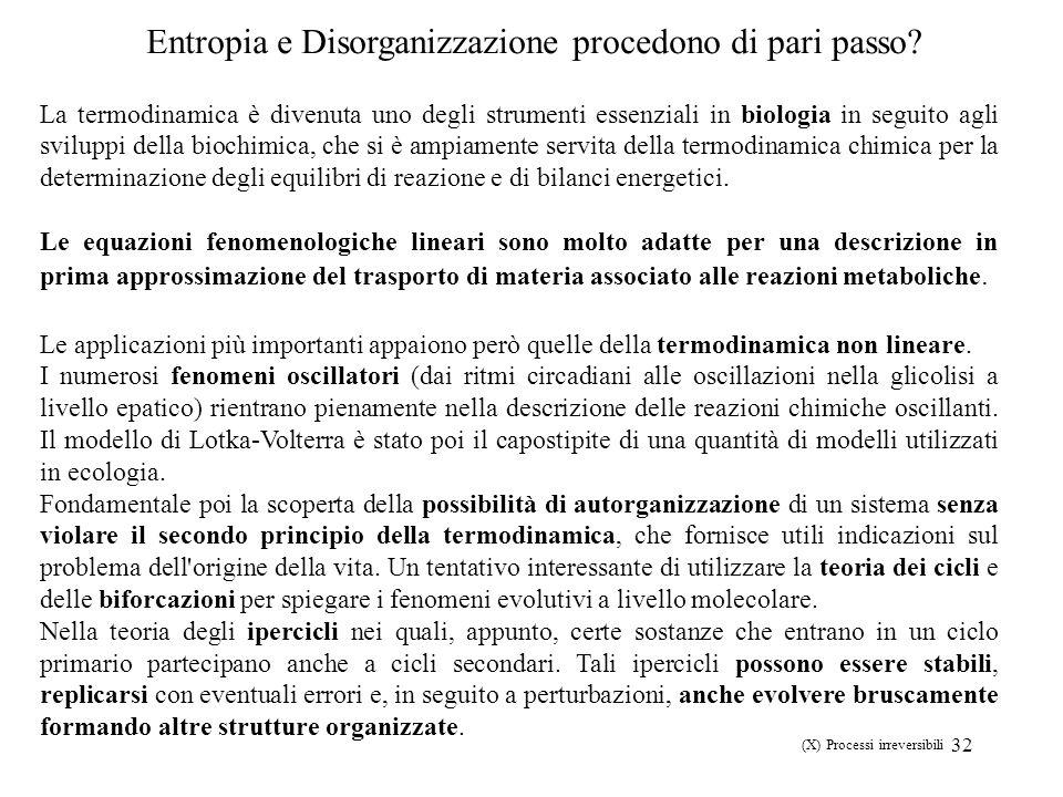 32 Entropia e Disorganizzazione procedono di pari passo? La termodinamica è divenuta uno degli strumenti essenziali in biologia in seguito agli svilup