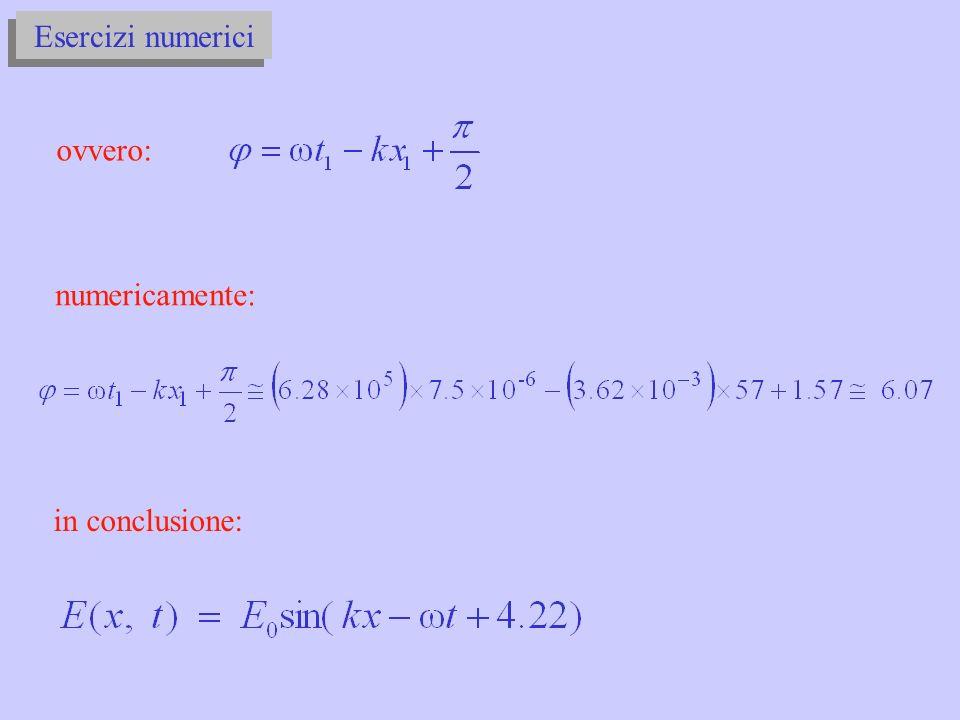 Esercizi numerici ovvero: in conclusione: numericamente: