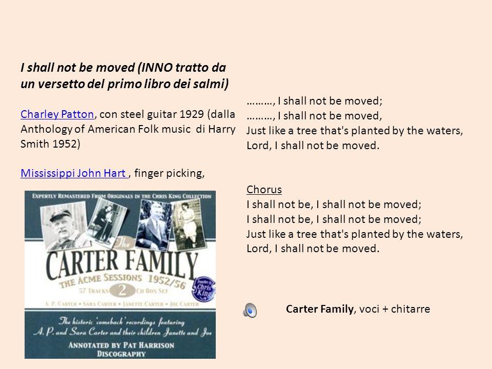 I shall not be moved (INNO tratto da un versetto del primo libro dei salmi) Charley PattonCharley Patton, con steel guitar 1929 (dalla Anthology of Am