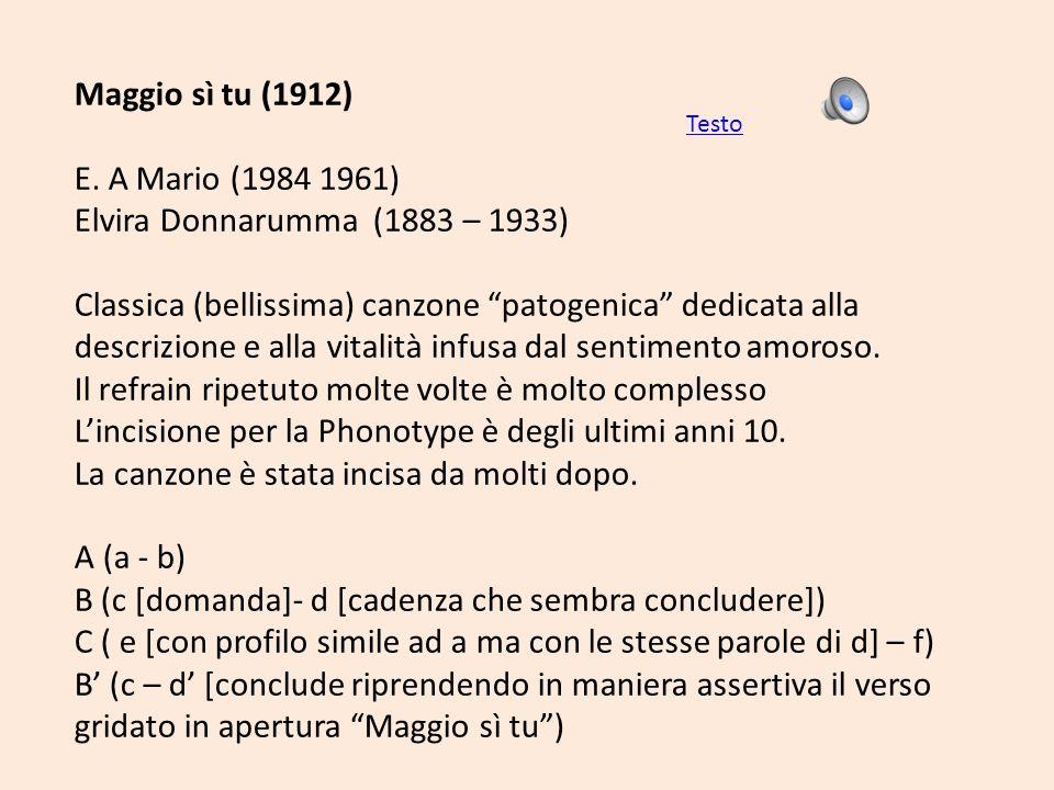 Maggio sì tu (1912) E. A Mario (1984 1961) Elvira Donnarumma (1883 – 1933) Classica (bellissima) canzone patogenica dedicata alla descrizione e alla v