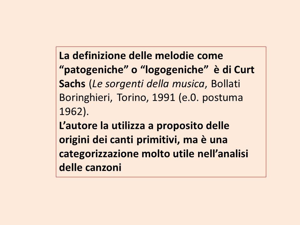 La definizione delle melodie comepatogeniche o logogeniche è di Curt Sachs (Le sorgenti della musica, Bollati Boringhieri, Torino, 1991 (e.0. postuma