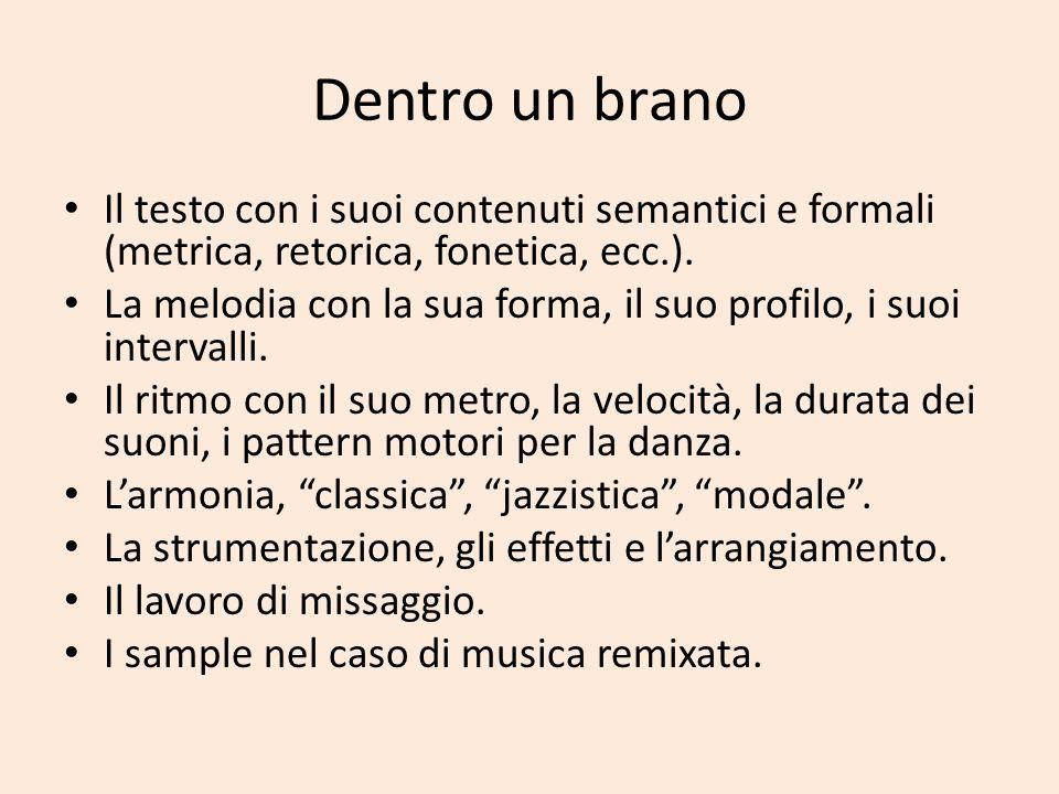 Dentro un brano Il testo con i suoi contenuti semantici e formali (metrica, retorica, fonetica, ecc.). La melodia con la sua forma, il suo profilo, i