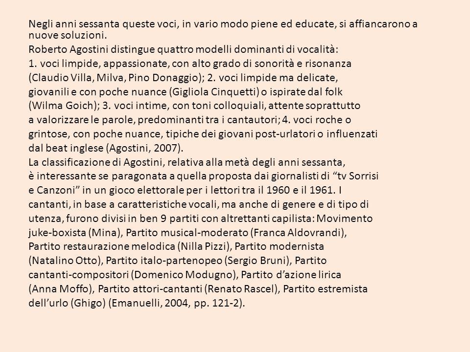 Negli anni sessanta queste voci, in vario modo piene ed educate, si affiancarono a nuove soluzioni. Roberto Agostini distingue quattro modelli dominan