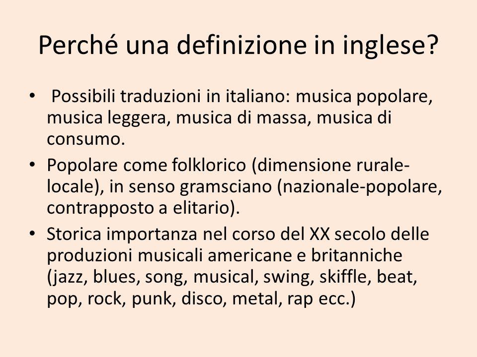Perché una definizione in inglese? Possibili traduzioni in italiano: musica popolare, musica leggera, musica di massa, musica di consumo. Popolare com